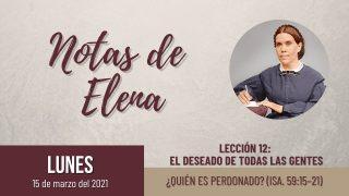 Notas de Elena | Lunes 15 de marzo del 2021 | ¿Quién es perdonado? (Isa. 59:15-21) | Escuela Sabática