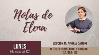 Notas de Elena | Lunes 8 de marzo del 2021 | Altos pensamientos y caminos (Isa. 55:6-13) | Escuela Sabática