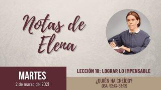 Notas de Elena | Martes 2 de marzo del 2021 | ¿Quién ha creído? (Isa. 52:13-53:12) | Escuela Sabática
