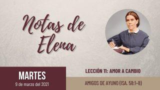 Notas de Elena | Martes 9 de marzo del 2021 | Amigos de ayuno (Isa. 58:1-8) | Escuela Sabática