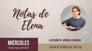 Notas de Elena | Miércoles 10 de marzo del 2021 | Lucha de ayuno (Isa. 58:1-12) | Escuela Sabática