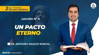 Lección 4 | Un pacto Eterno | Escuela Sabática Pr. Anthony Araujo