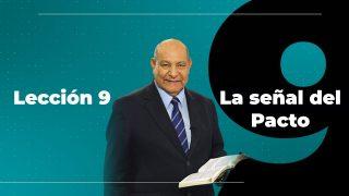 Comentario   Lección 9   La señal del pacto   Escuela Sabática Pr. Alejandro Bullón