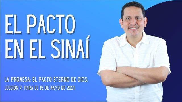 Lección 7   El pacto en el Sinaí   Escuela Sabática Pr. Rubén Bullón