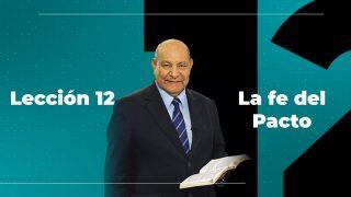 Comentario   Lección 12   La fe del pacto   Escuela Sabática Pr. Alejandro Bullón