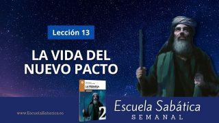 Escuela Sabática | Lección 13 | La vida del nuevo pacto | Lección Semanal