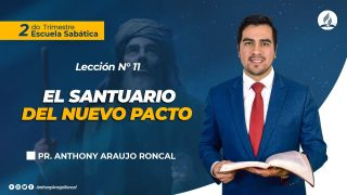 Lección 11 | El Santuario del Nuevo Pacto |  Escuela Sabática Pr. Anthony Araujo