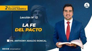 Lección 12 | La fe del Pacto | Escuela Sabática Pr. Anthony Araujo