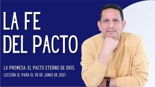 Lección 12 | La fe del pacto | Escuela Sabática Pr. Rubén Bullón