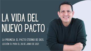 Lección 13 | La vida del Nuevo Pacto | Escuela Sabática Pr. Rubén Bullón
