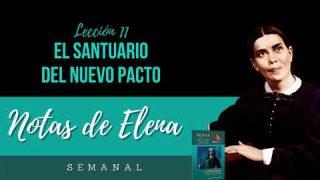 Notas de Elena | Lección 11 | El Santuario del nuevo Pacto | Escuela Sabática