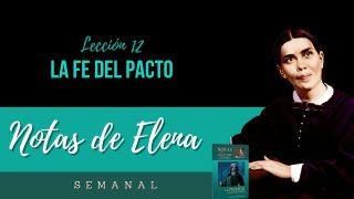 Notas de Elena | Lección 12 | La fe del Pacto | Escuela Sabática