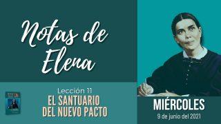 Notas de Elena   Miércoles 9 de junio del 2021   El Sumo Sacerdote del nuevo pacto   Escuela Sabática