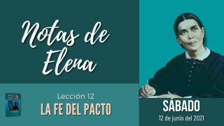 Notas de Elena   Sábado 12 de junio del 2021   La fe del pacto   Escuela Sabática