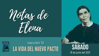 Notas de Elena   Sábado 19 de junio del 2021   La vida del nuevo pacto   Escuela Sabática