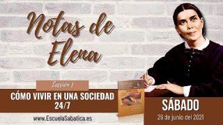 Notas de Elena   Sábado 26 de junio del 2021   Cómo vivir en una sociedad 24/7   Escuela Sabática