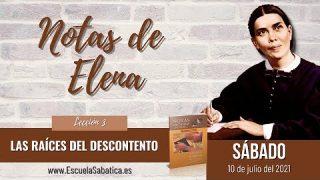 Notas de Elena   Sábado 10 de julio del 2021   Las raíces del descontento   Escuela Sabática