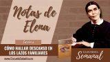 Notas de Elena | Lección 6 | Cómo hallar descanso en los lazos familiares | Escuela Sabática