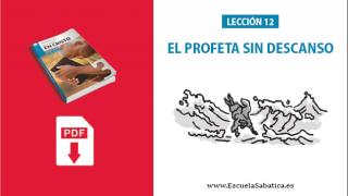 PDF   Lección 12   El Profeta sin descanso   Escuela Sabática