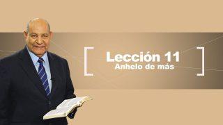 Comentario | Lección 11 | Anhelo de más | Escuela Sabática Pr. Alejandro Bullón