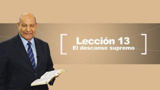 Comentario | Lección 13 | El Descanso Supremo | Escuela Sabática Pr. Alejandro Bullón