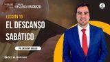 Lección 10   El descanso sabático   Escuela Sabática Pr. Anthony Araujo