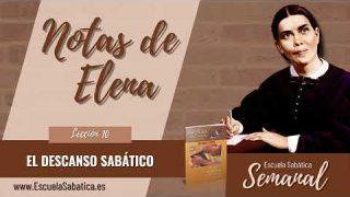 Notas de Elena | Lección 10 | El descanso sabático | Escuela Sabática Semanal