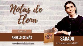 Notas de Elena | Sábado 4 de septiembre del 2021 | Anhelo de más | Escuela Sabática