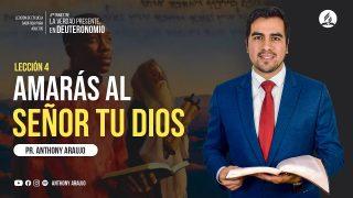 """Lección 4   """"Amarás al Señor tu Dios""""   Escuela Sabática Pr. Anthony Araujo"""